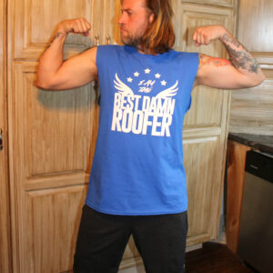 Best Damn Roofer in America Sleeveless T